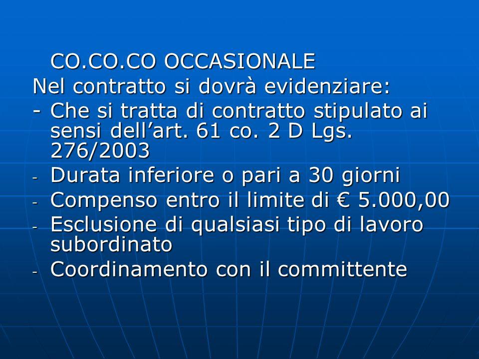 CO.CO.CO OCCASIONALE Nel contratto si dovrà evidenziare: -Che si tratta di contratto stipulato ai sensi dellart. 61 co. 2 D Lgs. 276/2003 - Durata inf