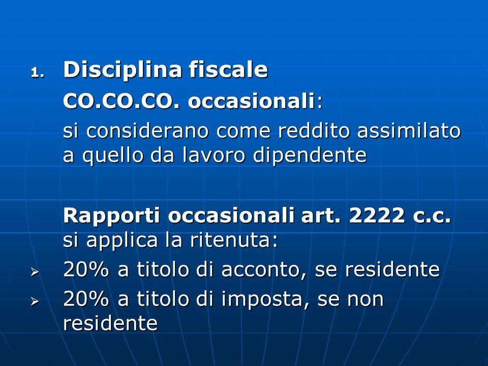 1. Disciplina fiscale CO.CO.CO. occasionali: si considerano come reddito assimilato a quello da lavoro dipendente Rapporti occasionali art. 2222 c.c.