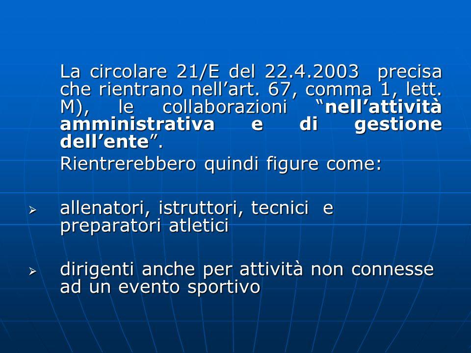 La circolare 21/E del 22.4.2003 precisa che rientrano nellart. 67, comma 1, lett. M), le collaborazioni nellattività amministrativa e di gestione dell