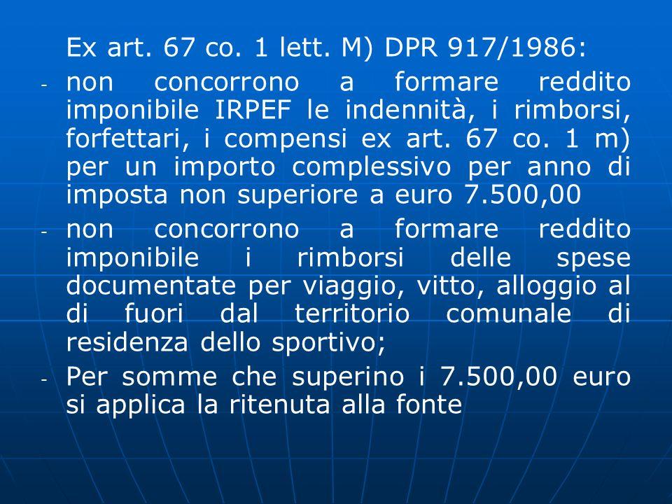 Ex art. 67 co. 1 lett. M) DPR 917/1986: - - non concorrono a formare reddito imponibile IRPEF le indennità, i rimborsi, forfettari, i compensi ex art.