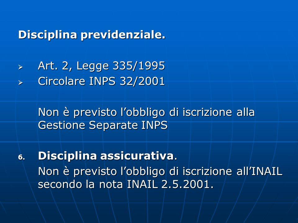 Disciplina previdenziale. Art. 2, Legge 335/1995 Art. 2, Legge 335/1995 Circolare INPS 32/2001 Circolare INPS 32/2001 Non è previsto lobbligo di iscri