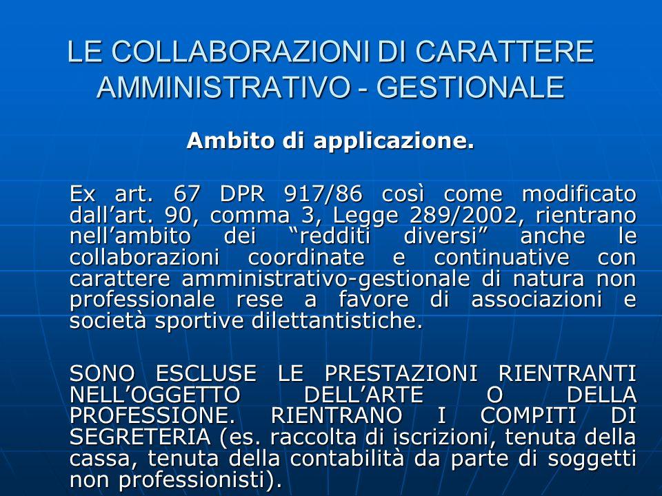 LE COLLABORAZIONI DI CARATTERE AMMINISTRATIVO - GESTIONALE Ambito di applicazione. Ex art. 67 DPR 917/86 così come modificato dallart. 90, comma 3, Le