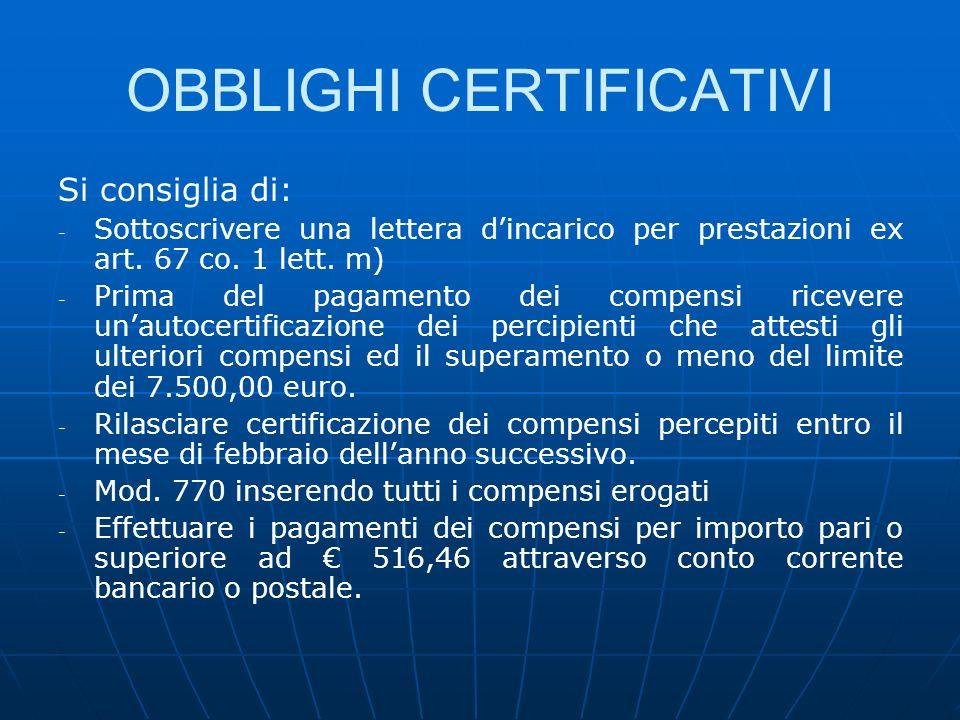 OBBLIGHI CERTIFICATIVI Si consiglia di: - - Sottoscrivere una lettera dincarico per prestazioni ex art. 67 co. 1 lett. m) - - Prima del pagamento dei