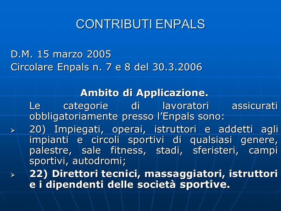 CONTRIBUTI ENPALS D.M. 15 marzo 2005 Circolare Enpals n. 7 e 8 del 30.3.2006 Ambito di Applicazione. Le categorie di lavoratori assicurati obbligatori