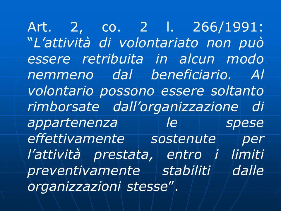 Art. 2, co. 2 l. 266/1991:Lattività di volontariato non può essere retribuita in alcun modo nemmeno dal beneficiario. Al volontario possono essere sol