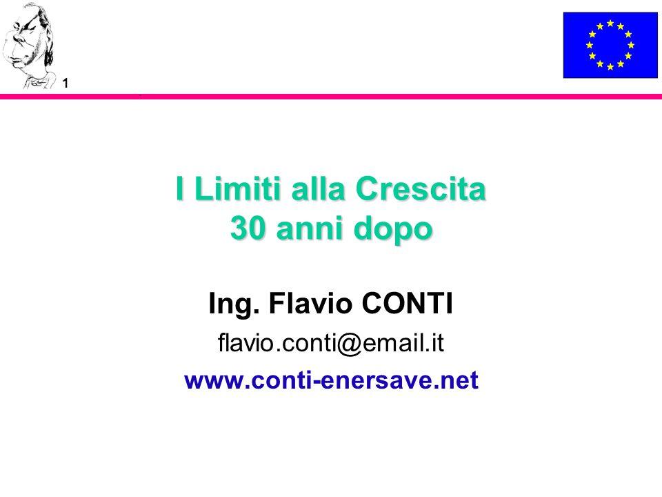 1 I Limiti alla Crescita 30 anni dopo Ing. Flavio CONTI flavio.conti@email.it www.conti-enersave.net