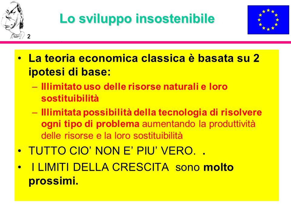2 Lo sviluppo insostenibile La teoria economica classica è basata su 2 ipotesi di base: –Illimitato uso delle risorse naturali e loro sostituibilità –