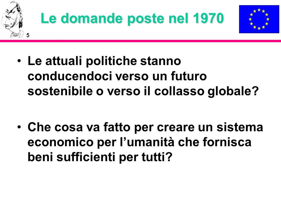 5 Le domande poste nel 1970 Le attuali politiche stanno conducendoci verso un futuro sostenibile o verso il collasso globale? Che cosa va fatto per cr