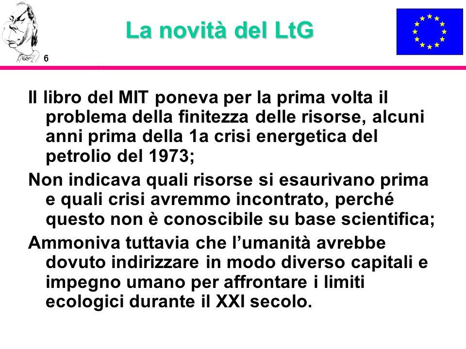 6 La novità del LtG Il libro del MIT poneva per la prima volta il problema della finitezza delle risorse, alcuni anni prima della 1a crisi energetica