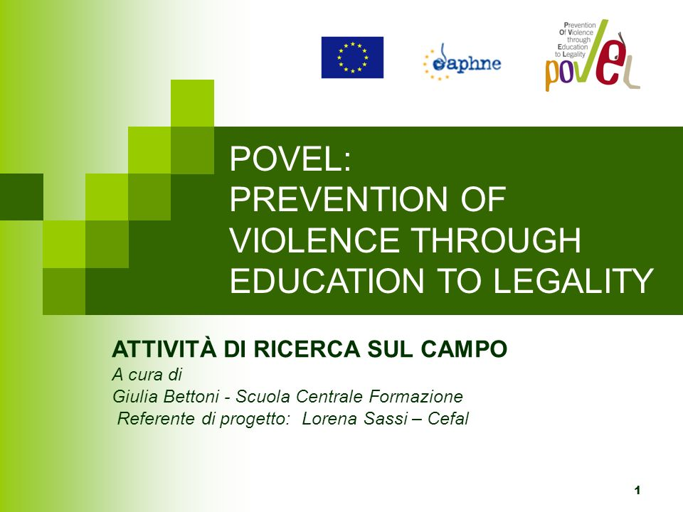 1 POVEL: PREVENTION OF VIOLENCE THROUGH EDUCATION TO LEGALITY ATTIVITÀ DI RICERCA SUL CAMPO A cura di Giulia Bettoni - Scuola Centrale Formazione Refe
