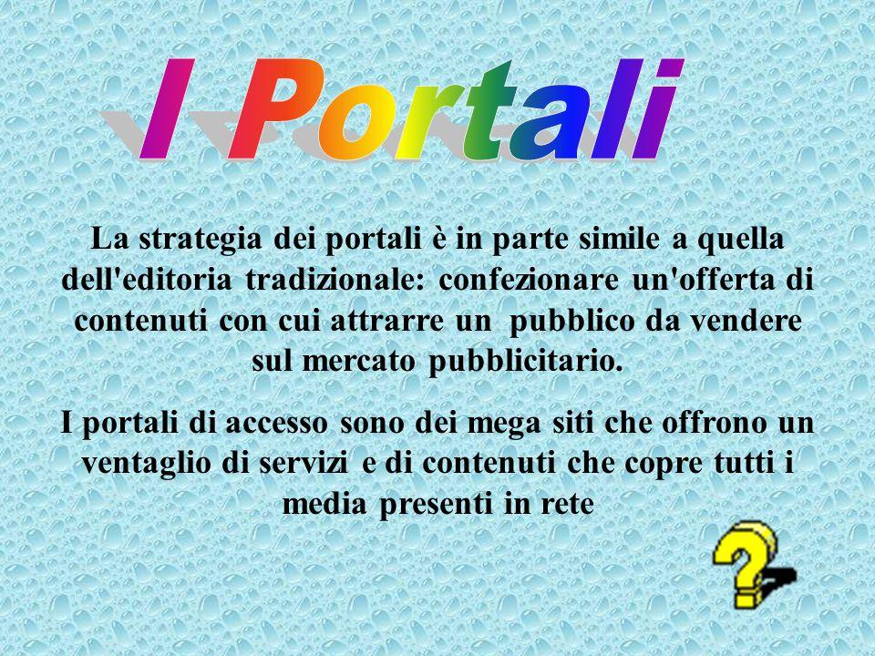 La strategia dei portali è in parte simile a quella dell'editoria tradizionale: confezionare un'offerta di contenuti con cui attrarre un pubblico da v