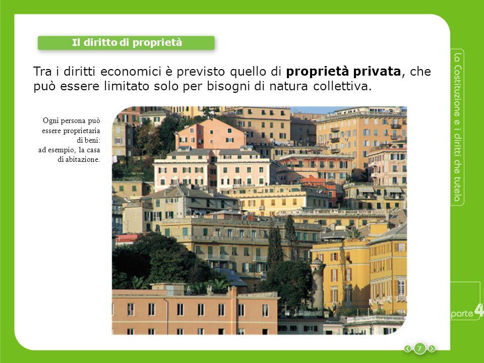 7 Il diritto di proprietà Tra i diritti economici è previsto quello di proprietà privata, che può essere limitato solo per bisogni di natura collettiv