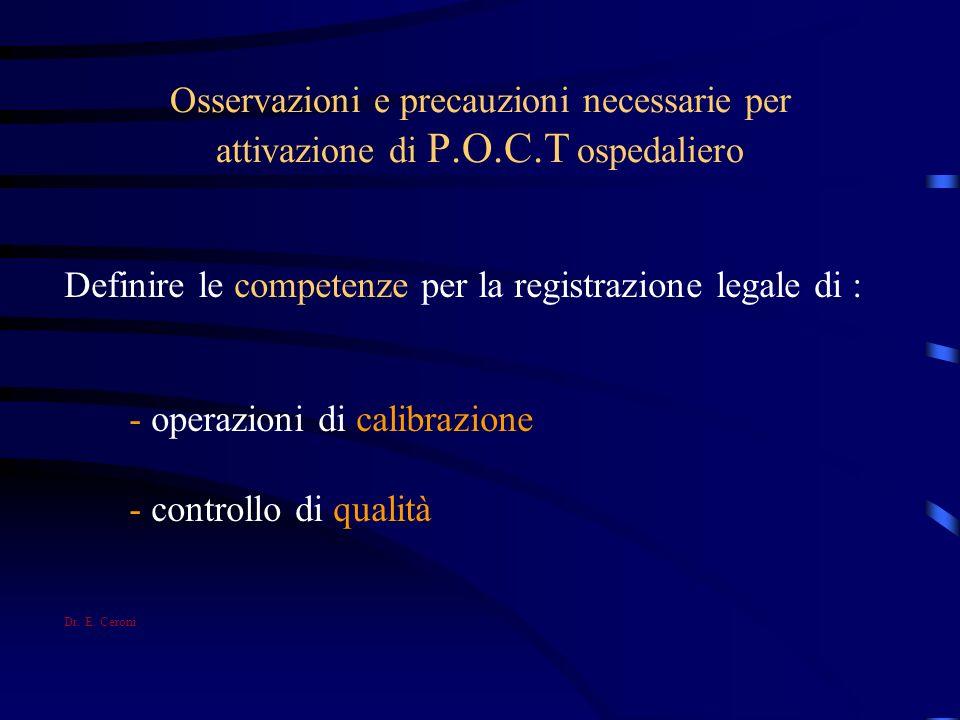 Osservazioni e precauzioni necessarie per attivazione di P.O.C.T ospedaliero Definire le competenze per la registrazione legale di : - operazioni di c