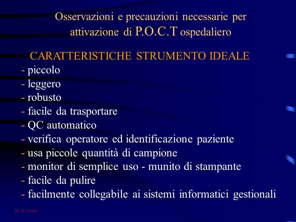 Osservazioni e precauzioni necessarie per attivazione di P.O.C.T ospedaliero CARATTERISTICHE STRUMENTO IDEALE - piccolo - leggero - robusto - facile d