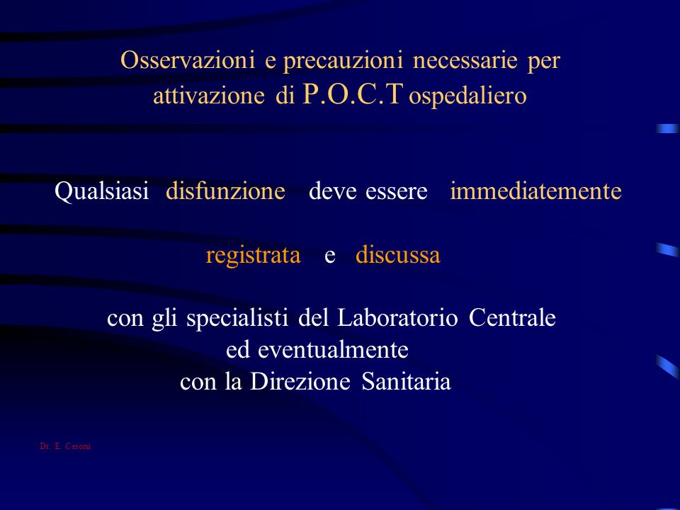 Osservazioni e precauzioni necessarie per attivazione di P.O.C.T ospedaliero Qualsiasi disfunzione deve essere immediatemente registrata e discussa co