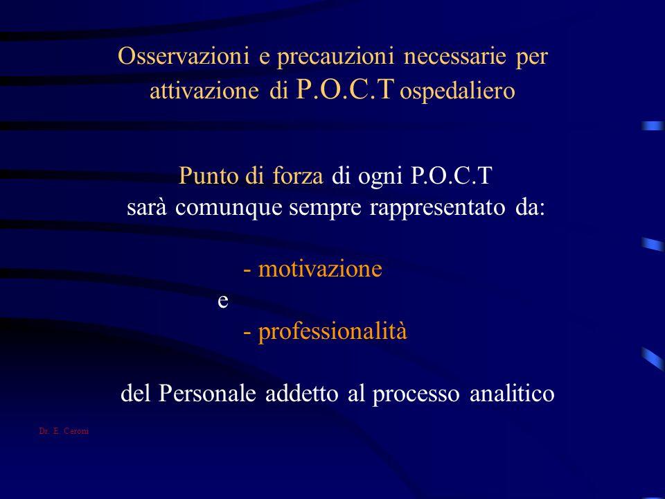 Osservazioni e precauzioni necessarie per attivazione di P.O.C.T ospedaliero Punto di forza di ogni P.O.C.T sarà comunque sempre rappresentato da: - m