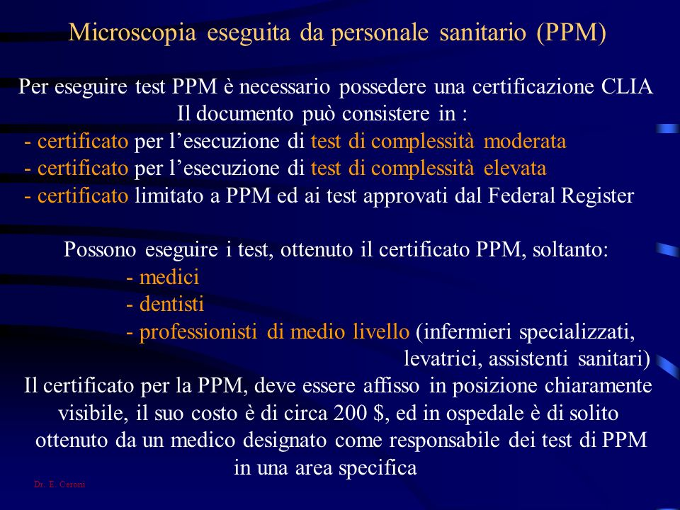 Microscopia eseguita da personale sanitario (PPM) Per eseguire test PPM è necessario possedere una certificazione CLIA Il documento può consistere in