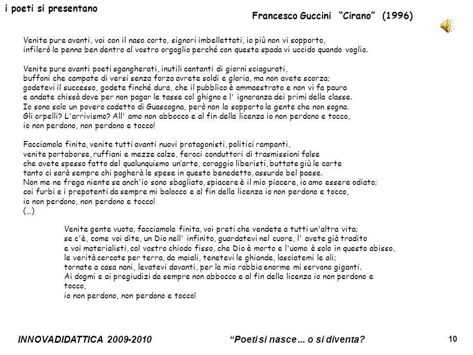INNOVADIDATTICA 2009-2010 Poeti si nasce... o si diventa? 10 i poeti si presentano Francesco Guccini Cirano (1996) Venite pure avanti, voi con il naso