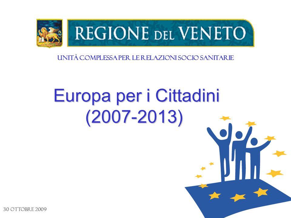 Europa per i Cittadini (2007-2013) Europa per i Cittadini (2007-2013) Unità Complessa per le Relazioni Socio Sanitarie 30 ottobre 2009