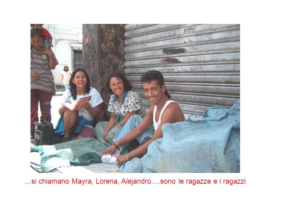 …si chiamano Mayra, Lorena, Alejandro….sono le ragazze e i ragazzi