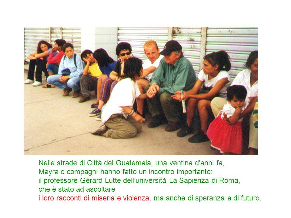Nelle strade di Città del Guatemala, una ventina danni fa, Mayra e compagni hanno fatto un incontro importante: il professore Gérard Lutte dellunivers
