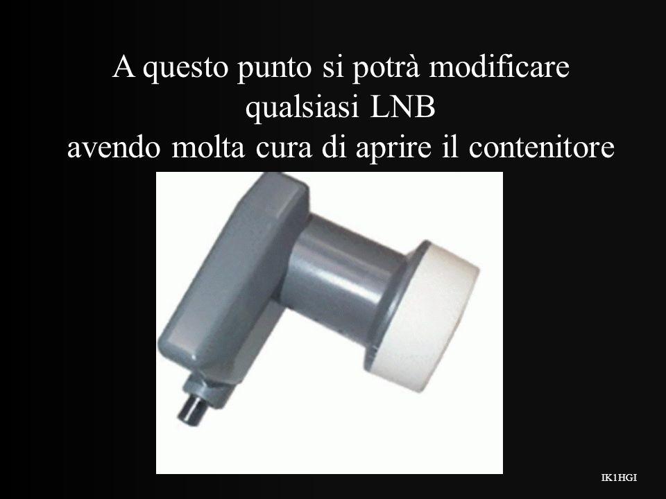 A questo punto si potrà modificare qualsiasi LNB avendo molta cura di aprire il contenitore IK1HGI
