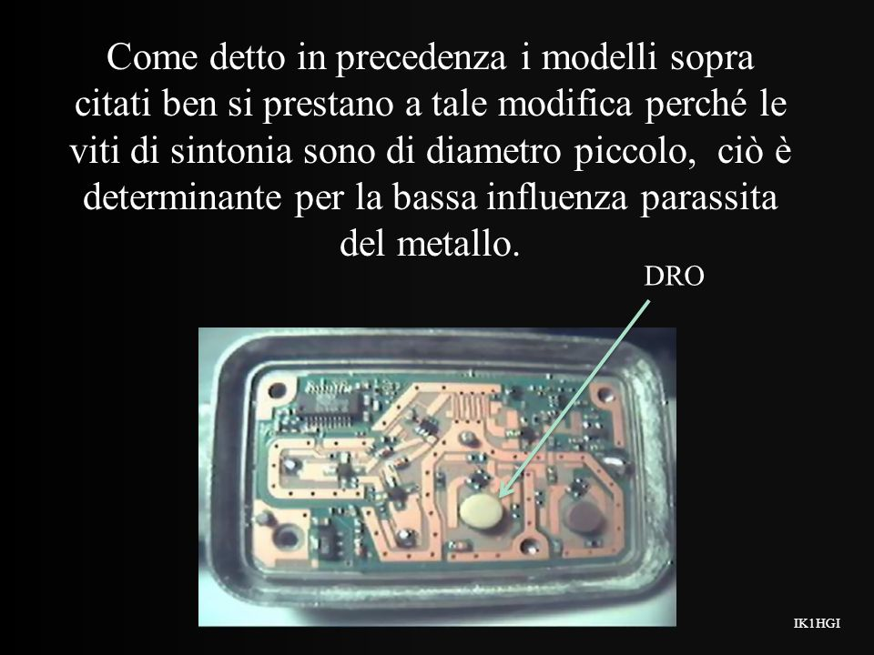 Dopo aver sfilato il coperchio metallico è opportuno sbloccare la vite di sintonia, se necessario usare dellAcetone quello che normalmente usano le Do