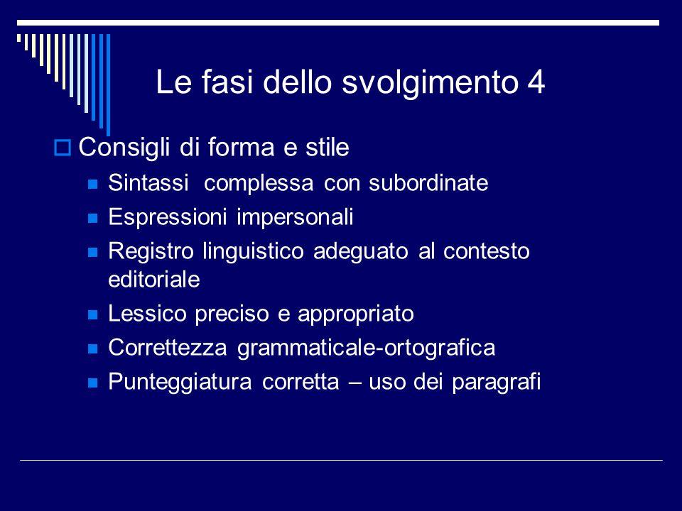 Le fasi dello svolgimento 4 Consigli di forma e stile Sintassi complessa con subordinate Espressioni impersonali Registro linguistico adeguato al cont