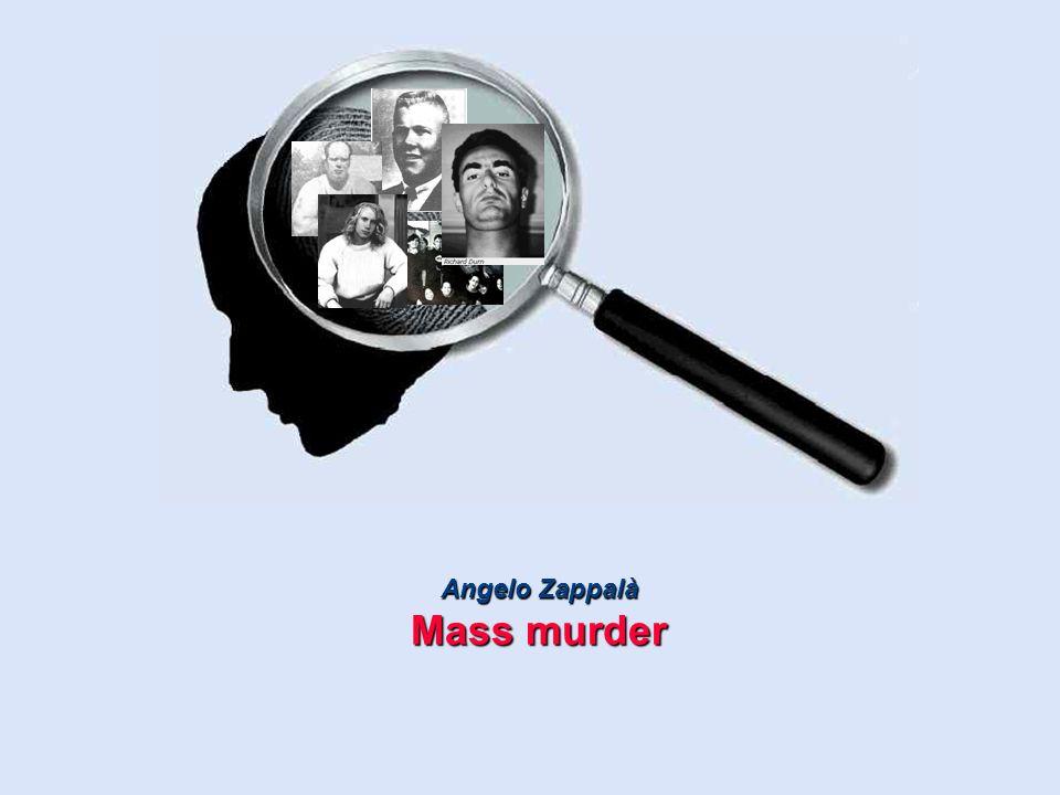 Angelo Zappalà Mass Murder Genesi lunga carriera di frustrazioni riversa le colpe sugli altri perdite catastrofiche eventi esterni attivanti isolamento accesso ad armi Fox & Levin(1998)