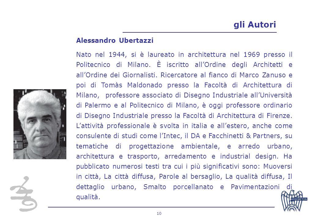 10 gli Autori Alessandro Ubertazzi Nato nel 1944, si è laureato in architettura nel 1969 presso il Politecnico di Milano. È iscritto allOrdine degli A