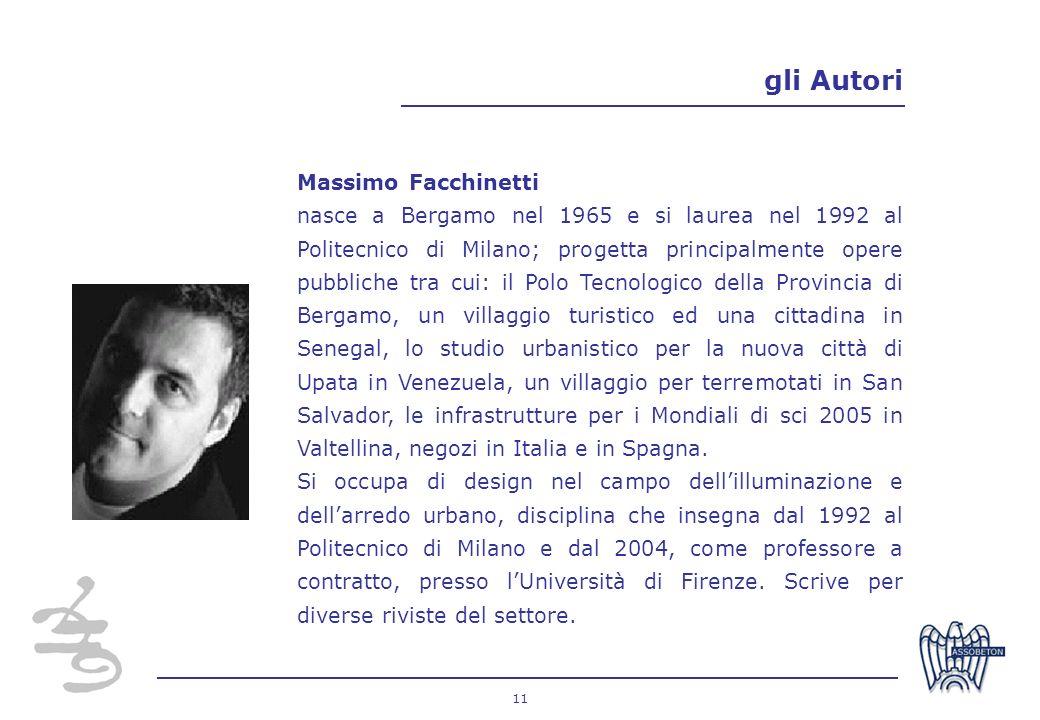 11 gli Autori Massimo Facchinetti nasce a Bergamo nel 1965 e si laurea nel 1992 al Politecnico di Milano; progetta principalmente opere pubbliche tra