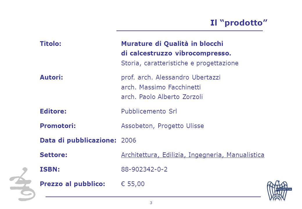 3 Titolo:Murature di Qualità in blocchi di calcestruzzo vibrocompresso. Storia, caratteristiche e progettazione Autori: prof. arch. Alessandro Ubertaz