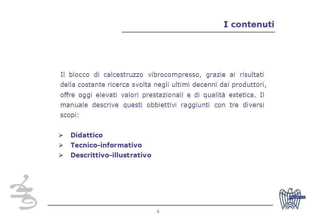 5 I contenuti Il blocco di calcestruzzo vibrocompresso, grazie ai risultati della costante ricerca svolta negli ultimi decenni dai produttori, offre o