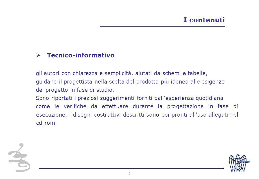 7 I contenuti Tecnico-informativo gli autori con chiarezza e semplicità, aiutati da schemi e tabelle, guidano il progettista nella scelta del prodotto