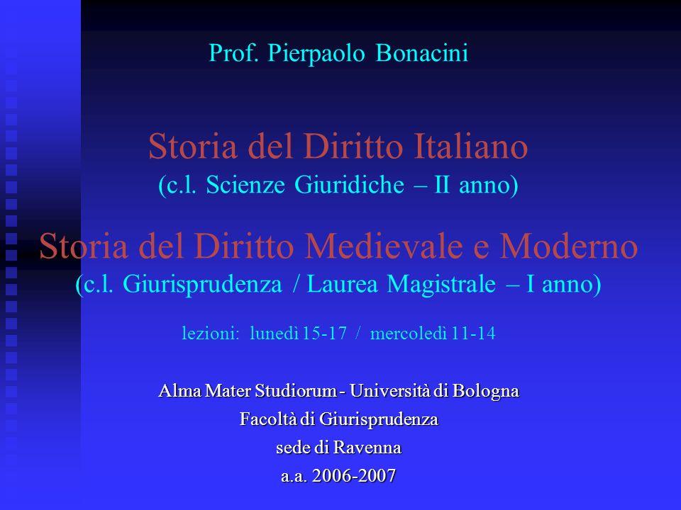 Prof. Pierpaolo Bonacini Storia del Diritto Italiano (c.l. Scienze Giuridiche – II anno) Storia del Diritto Medievale e Moderno (c.l. Giurisprudenza /