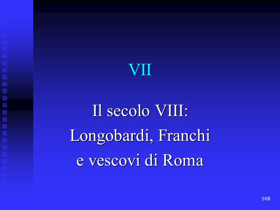 108 VII Il secolo VIII: Longobardi, Franchi e vescovi di Roma
