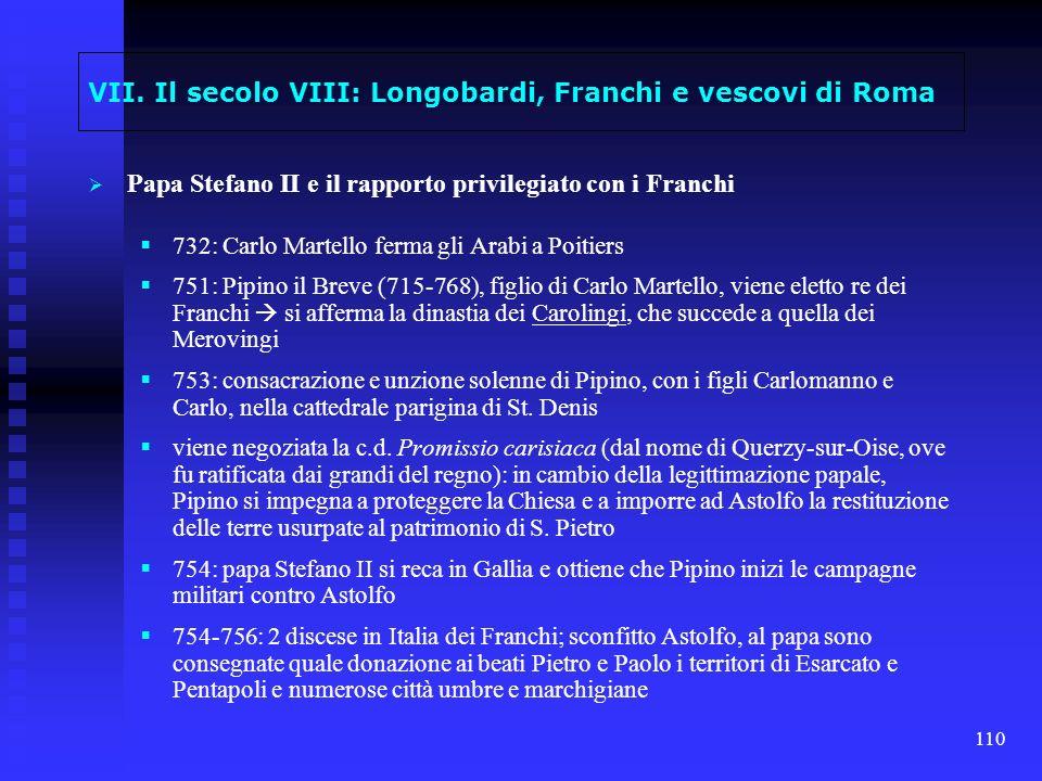110 VII. Il secolo VIII: Longobardi, Franchi e vescovi di Roma Papa Stefano II e il rapporto privilegiato con i Franchi 732: Carlo Martello ferma gli