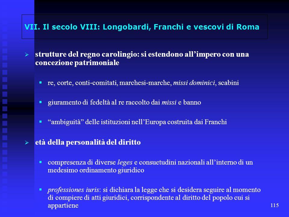 115 VII. Il secolo VIII: Longobardi, Franchi e vescovi di Roma strutture del regno carolingio: si estendono allimpero con una concezione patrimoniale