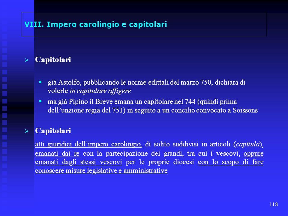 118 VIII. Impero carolingio e capitolari Capitolari già Astolfo, pubblicando le norme edittali del marzo 750, dichiara di volerle in capitulare affige