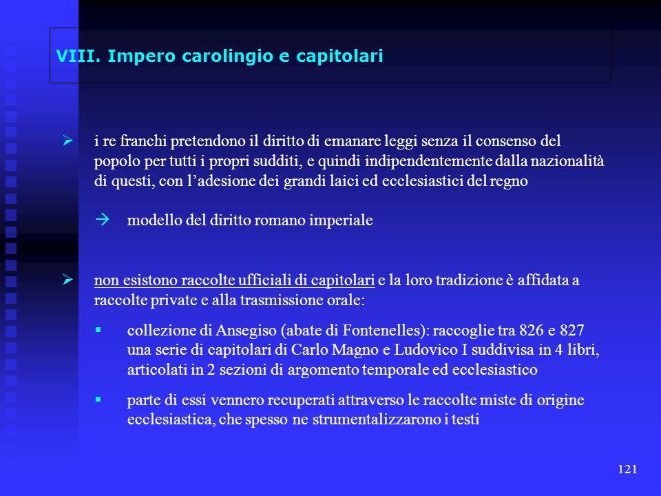 121 VIII. Impero carolingio e capitolari i re franchi pretendono il diritto di emanare leggi senza il consenso del popolo per tutti i propri sudditi,