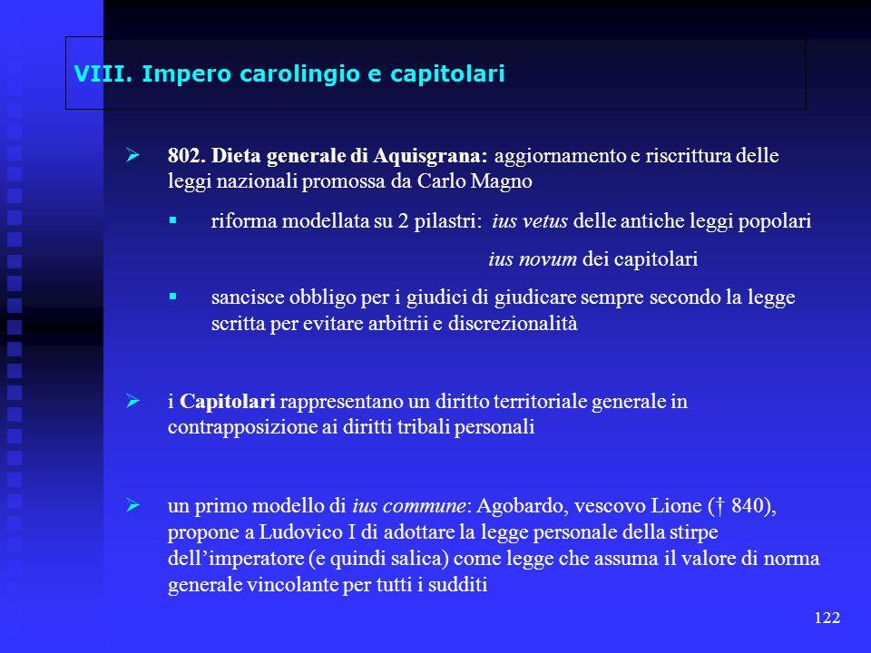 122 VIII. Impero carolingio e capitolari 802. Dieta generale di Aquisgrana: aggiornamento e riscrittura delle leggi nazionali promossa da Carlo Magno