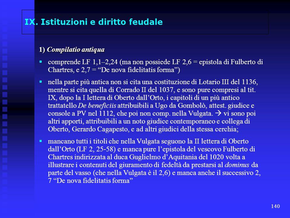 140 IX. Istituzioni e diritto feudale 1) Compilatio antiqua comprende LF 1,1–2,24 (ma non possiede LF 2,6 = epistola di Fulberto di Chartres, e 2,7 =