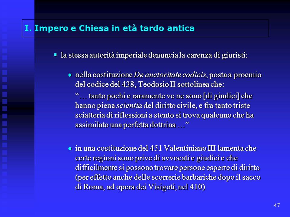 47 I. Impero e Chiesa in età tardo antica la stessa autorità imperiale denuncia la carenza di giuristi: la stessa autorità imperiale denuncia la caren