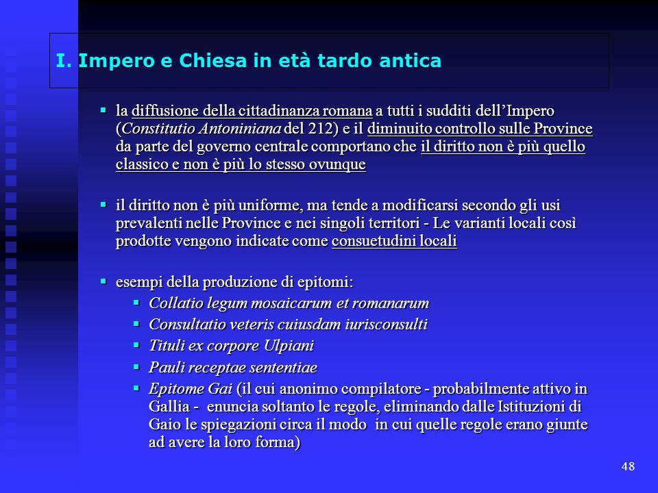 48 I. Impero e Chiesa in età tardo antica la diffusione della cittadinanza romana a tutti i sudditi dellImpero (Constitutio Antoniniana del 212) e il