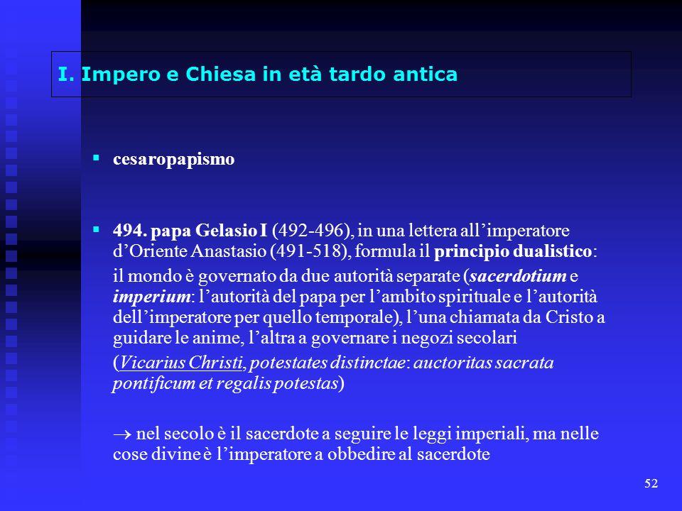 52 I. Impero e Chiesa in età tardo antica cesaropapismo 494. papa Gelasio I (492-496), in una lettera allimperatore dOriente Anastasio (491-518), form