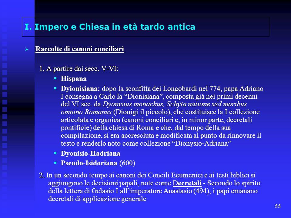 55 I. Impero e Chiesa in età tardo antica Raccolte di canoni conciliari 1. A partire dai secc. V-VI: Hispana Dyionisiana: dopo la sconfitta dei Longob