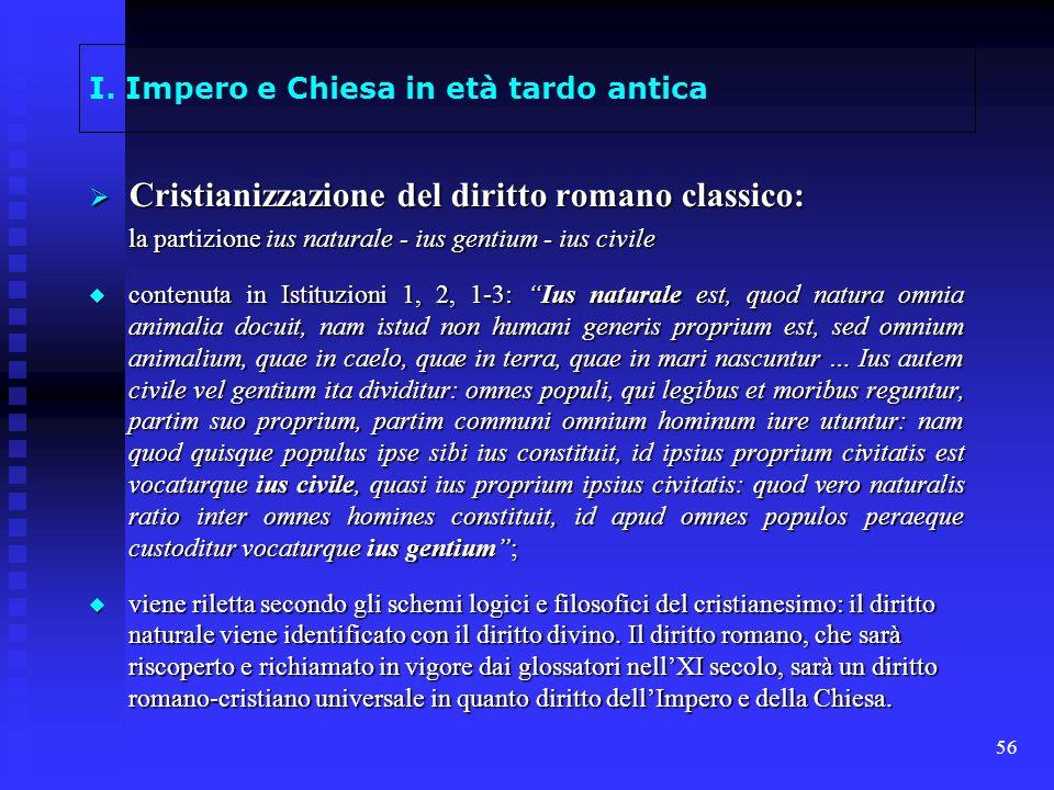 56 I. Impero e Chiesa in età tardo antica Cristianizzazione del diritto romano classico: Cristianizzazione del diritto romano classico: la partizione