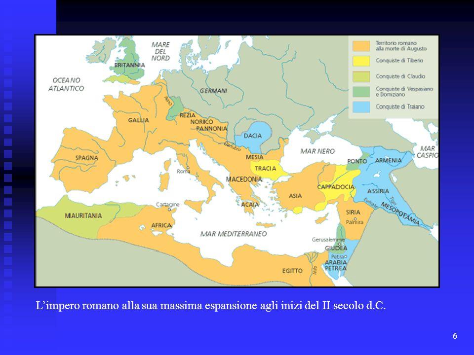 6 Limpero romano alla sua massima espansione agli inizi del II secolo d.C.
