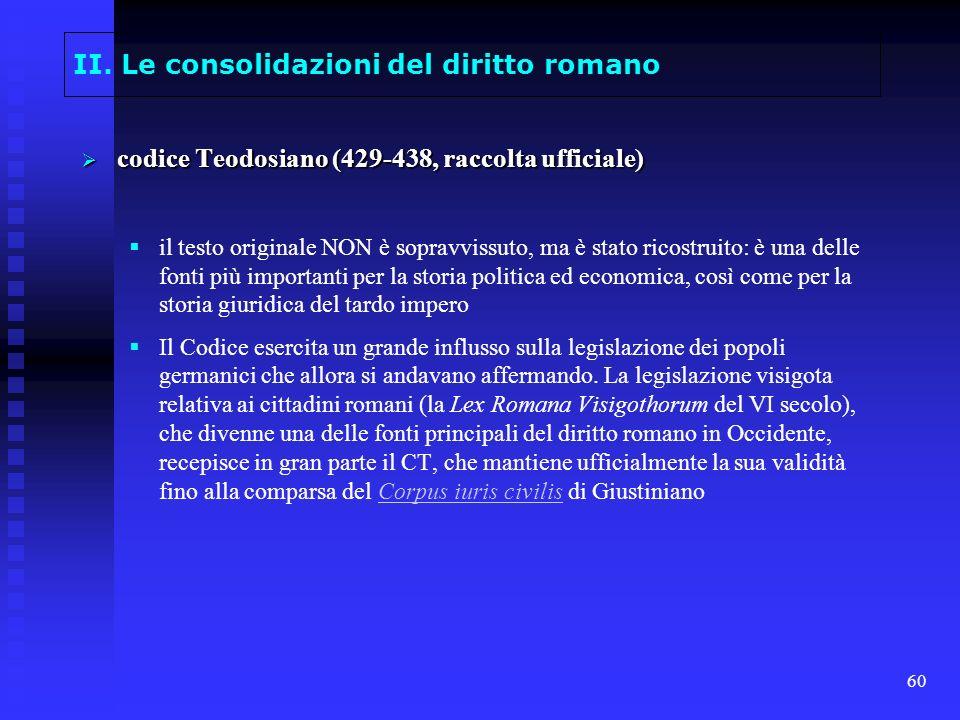 60 II. Le consolidazioni del diritto romano codice Teodosiano (429-438, raccolta ufficiale) codice Teodosiano (429-438, raccolta ufficiale) il testo o