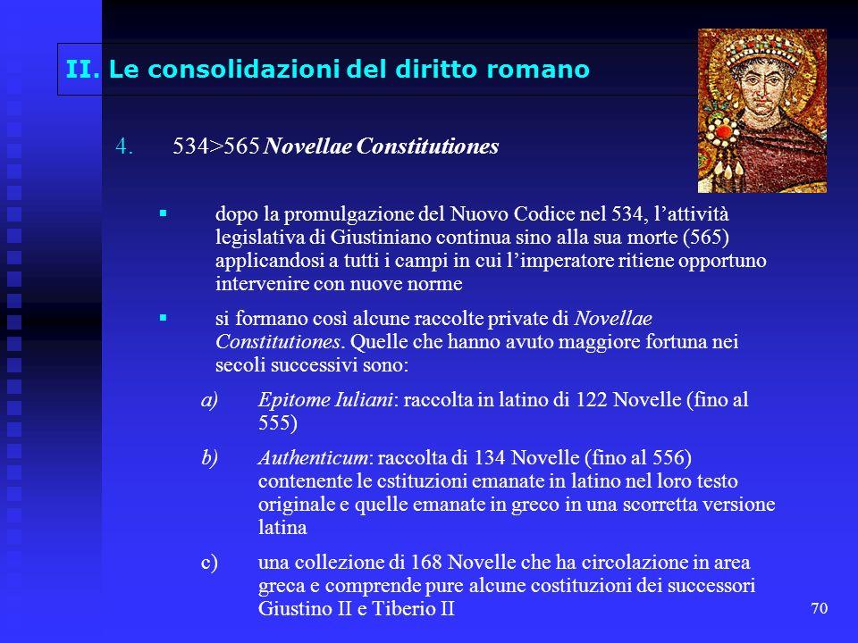 70 II. Le consolidazioni del diritto romano 4. 4.534>565 Novellae Constitutiones dopo la promulgazione del Nuovo Codice nel 534, lattività legislativa